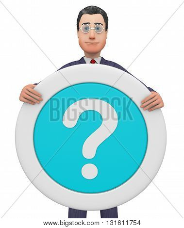 Question Mark Indicates Business Person And Board 3D Rendering