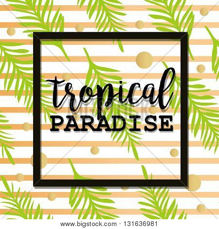 Summer poster with palm leaf and lettering. Golden Stripes and Dots. Summer tropical background of palm leaves. Vector summer poster and Flyer. Seamless summer tropical pattern. Tropical Paradise.