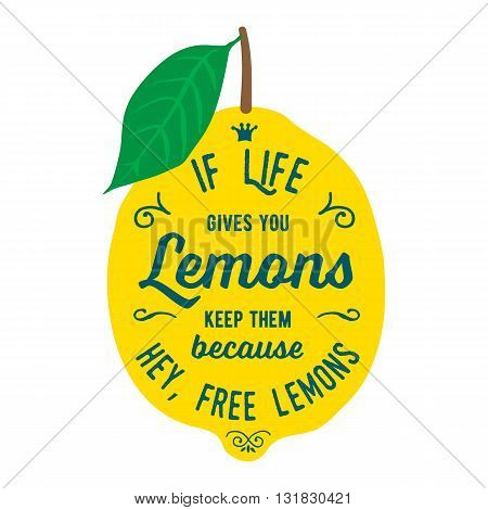 Vintage posters  set. Motivation quote about lemons. Vector llustration for t-shirt, greeting card, poster or bag design. If life gives you lemons keep them because hey, free lemons