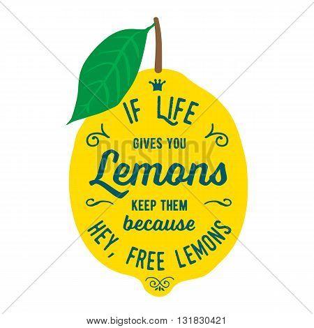 Vintage posters  set. Motivation quote about lemons. Vector llustration for t-shirt, greeting card, poster or bag design. If life gives you lemons keep them because hey, free lemons