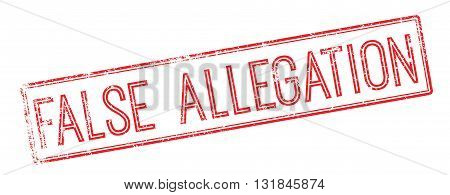 False Allegation Red Rubber Stamp On White