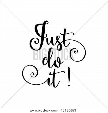 Just do it. Beautiful greeting card poster with calligraphy black text Word. Hand drawn design elements. Handwritten modern brush lettering on a white background isolated. T-shirt print