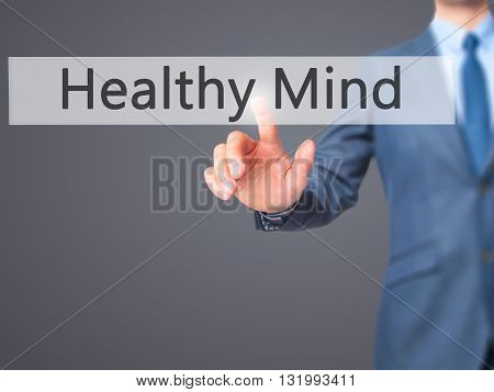 Healthy Mind - Businessman Hand Pressing Button On Touch Screen Interface.
