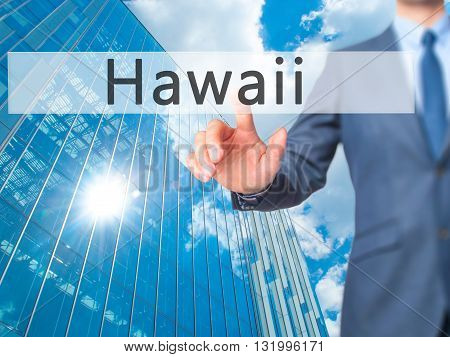 Hawaii - Businessman Hand Pressing Button On Touch Screen Interface.