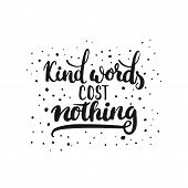 Kind words cost nothing - hand drawn lettering phrase isolated on the white background. Fun brush ink inscription for photo overlays typography greeting card or t-shirt print flyer poster design. poster