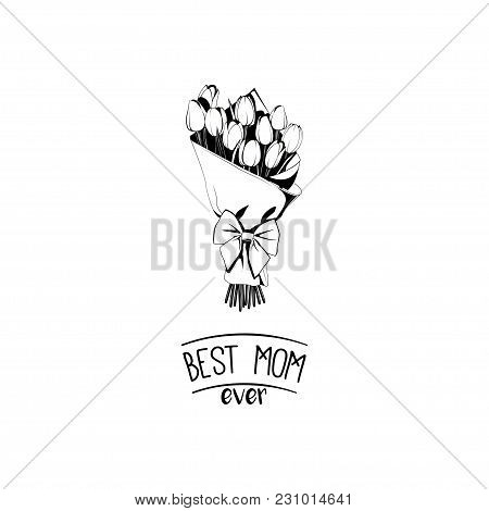 Bouquet Of Flowers With Bow. Mother S Day Card. Best Mom Ever Text. Bouquet Of Tulips. Vector Illust