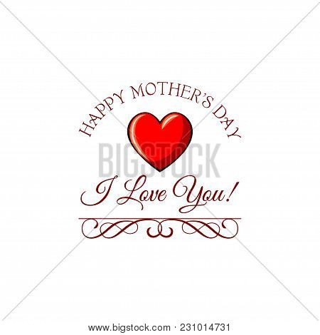 Red Heart For Greeting Card Mother S Day. Love You Text And Wishes. Vector Illustration. Swirls, Fil