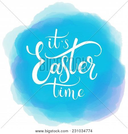 Easter Time Colorful Lettering. Hand Written Easter Phrases. Seasons Greetings