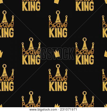 Seamless Pattern. My Brave King - Hand Drawn Text In Crown Form. Golden Colors On The Black Backgrou