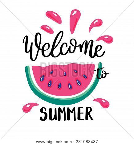Welcome To Summer Letting Handwriting Quote And Watermelon. Emotional Print With Watermelon Hand Wri