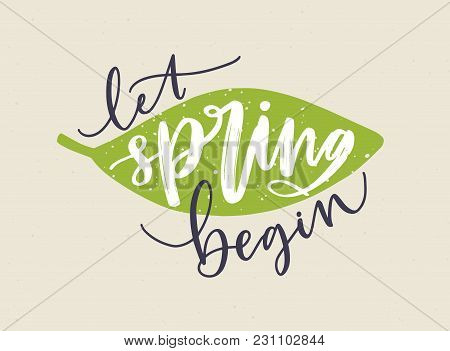 Let Spring Begin Lettering Written With Calligraphic Cursive Font And Decorated By Fresh Green Leaf.