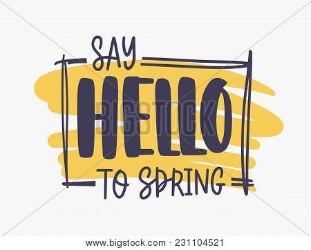 Say Hello To Spring Inspirational Phrase Written With Elegant Font Or Script Inside Rectangular Fram