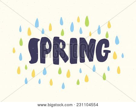 Spring Word Handwritten With Modern Calligraphic Font Surrounded By Colorful Rain Drops. Beautiful S