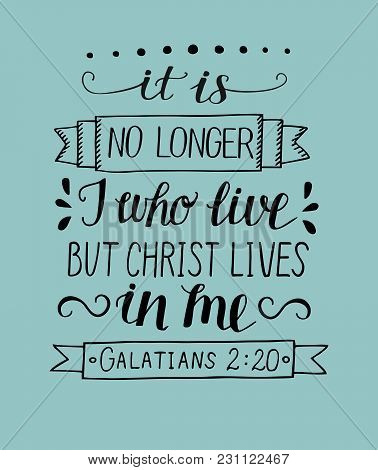 Hand Lettering It Is No Longer I Who Live, But Christ Lives In Me. Bible Verse. Christian Poster. Ne