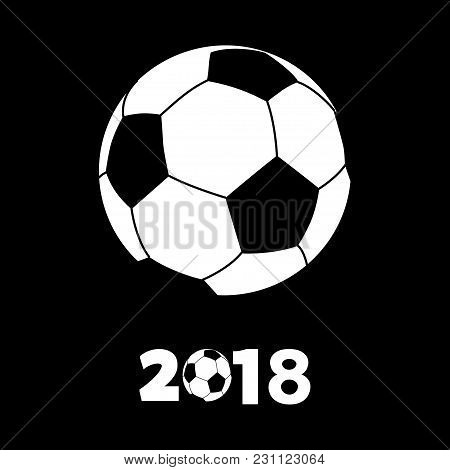 Drawing Style White Silhouette Of Soccer Football With Decorative 2018 Over Black Background