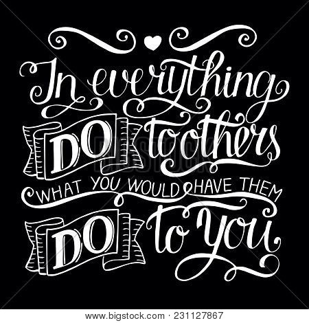 Hand Lettering In Everything Do To Others What You Would Have Them Do To You. Biblical Background. C