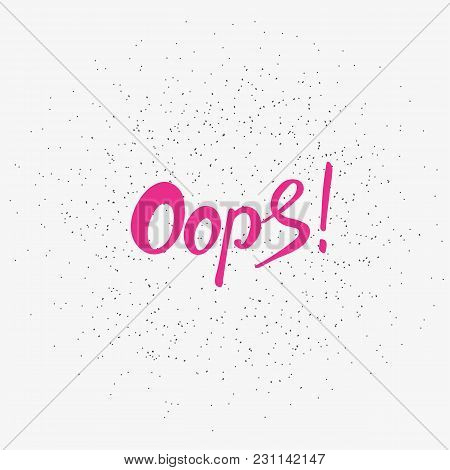 Word Oops. Trend Calligraphy. Vector Illustration On White Background. Brush Hand Made Text. Handmad
