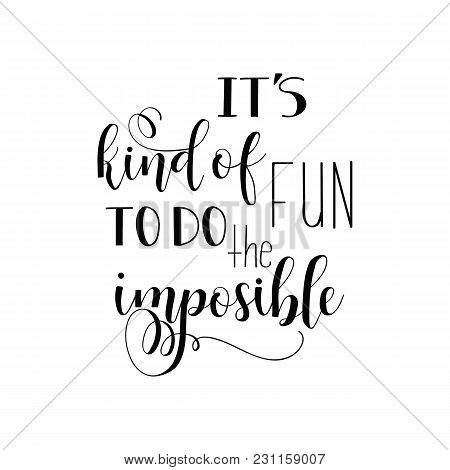 It's Kind Of Fun To Do The Impossible. Inspirational Quote, Motivation. Lettering. Quote Isolated On