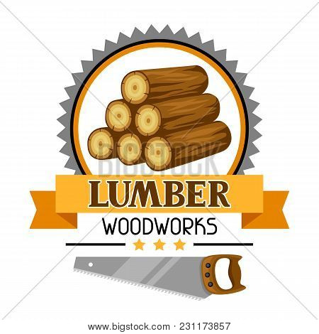 Lumber Label With Wood Stack And Saw. Emblem For Forestry And Lumber Industry.