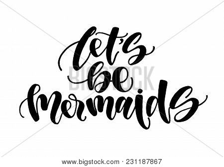 Let's Be Mermaids. Inspirational Quote About Summer. Modern Calligraphy Phrase With Hand Drawn Merma