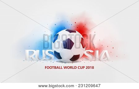 2018 3d Russia Football World Championship Cup Background. Football Ball, 3d Text With Confetti And