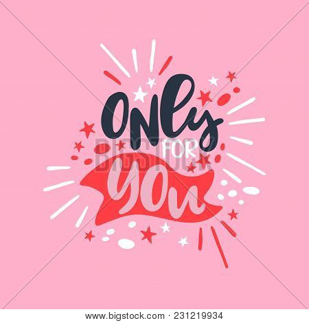 Only For You. Lettering. Isolated Vector Object On A Pink Background.