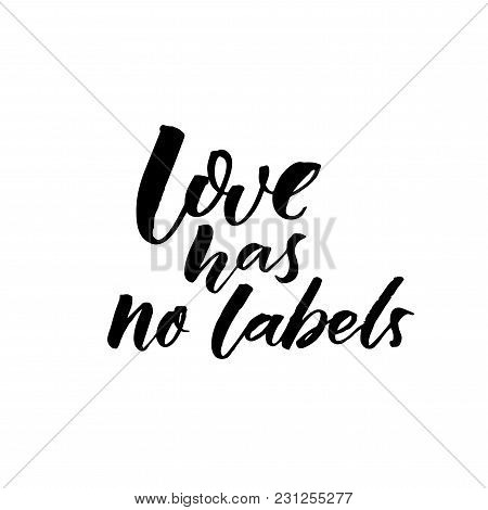 Love Has No Labels. Black Brush Calligraphy On White Background. Inspirational Quote