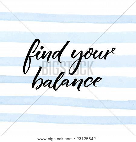 Fing Your Balance. Inspirational Quote On Blue Watercolor Stripes. Motivational Poster Design
