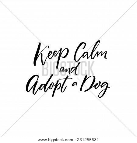 Keep Calm And Adopt A Dog. Inspiration Saying For Pet Shelters