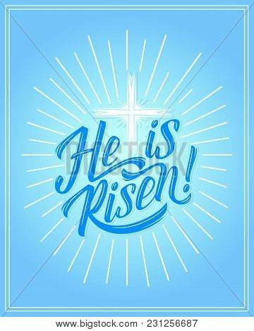 He Is Risen Greeting Card For Easter Christian Religious Holiday. Vector Design Of Crucifixion Cross
