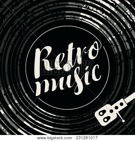 Black And White Vector Poster For The Retro Music With Vinyl Record, Record Player And Calligraphic