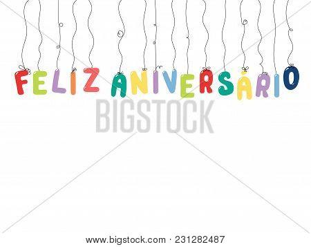 Hand Drawn Vector Illustration With Balloons In Shape Of Letters Spelling Feliz Aniversario Happy Bi