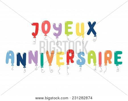 Hand Drawn Vector Illustration With Balloons In Shape Of Letters Spelling Joyeux Anniversaire Happy