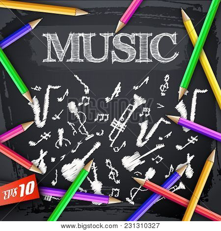 Colorful Pencils Around Hand Drawn Music Instruments And Notes On Textured Black Chalkboard Vector I