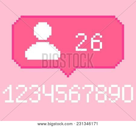 Vector Pixel 8 Bit Pink Bubble With White Subscriber Follower Sign And Numbers. 0-9 Digits. Social N