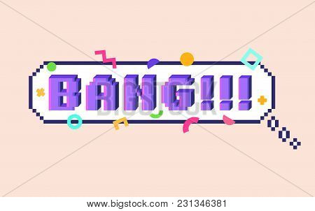 Vector 8 Bit Pixel Art Speech Bubble With 3d Letters Phrase Bang. Colorful Geometric Pattern Around.