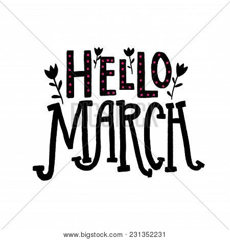 Hello March. Spring Season Greeting. Hand Lettering Words For Social Media And Photo Overlays. Black
