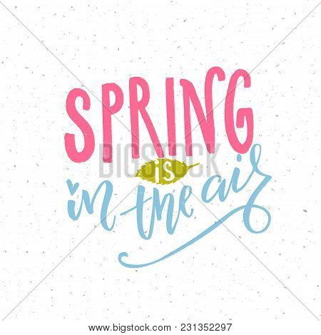 Spring Is In The Air. Inspirational Quote About Upcoming Spring Season. Pink And Blue Words And Gree