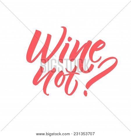 Wine Not. Fun Caption For Posters, Cards And Social Media. Pink Brush Lettering Isolated On White Ba