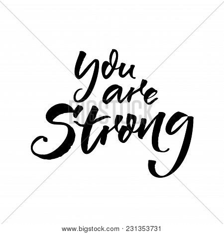 You Are Strong. Motivational Quote For Posters And Social Media. Black Brush Script Calligraphy Isol