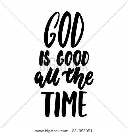 God Is Good All The Time- Easter Hand Drawn Lettering Calligraphy Phrase Isolated On The White Backg