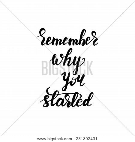 Lettering Remember Why You Started. Vector Illustration.