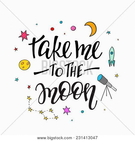 Take Me To Moon Explore Universe Love Romantic Space Travel Cosmos Astronomy Quote Lettering. Callig