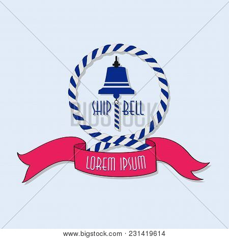 Marine Bell With A Rope Cable And With Ribbon For Inscription. Icon. Emblem. Sticker. Poster With Pl