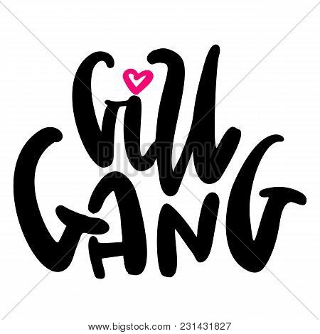 Girl Gang Digital Lettering Vector Illustration With Heart. Feminism Concept For Prints, T-shirts, A