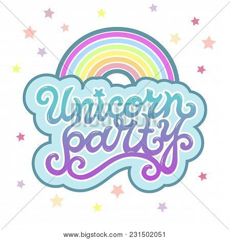 Unicorn Party Text As Logotype, Badge, Patch, Icon Isolated On Background. Hand Drawn Lettering Unic
