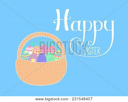 Hand Written Happy Easter Lettering With Cute Cartoon Basket With Eggs. Isolated Objects On Blue. Ve