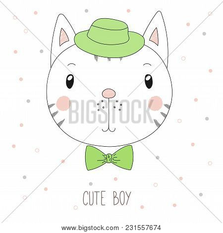 Hand Drawn Vector Portrait Of A Funny Cat Boy In A Hat And Bow Tie, With Text Cute Boy. Isolated Obj