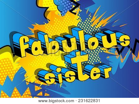 Fabulous Sister - Comic Book Style Phrase On Abstract Background.
