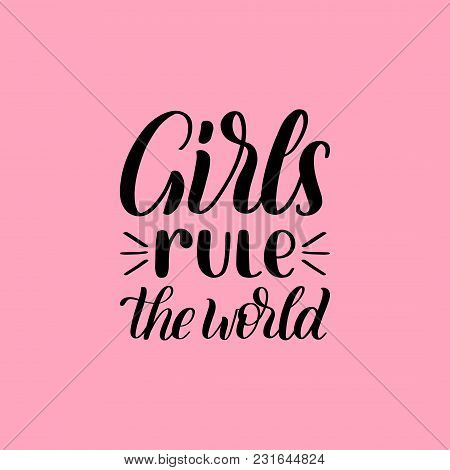 Girls Rule The World Hand Lettering Print On Pink Background. Vector Calligraphic Illustration Of Fe